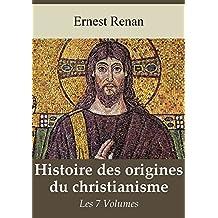 Histoire des origines du christianisme - Les 7 volumes (French Edition)