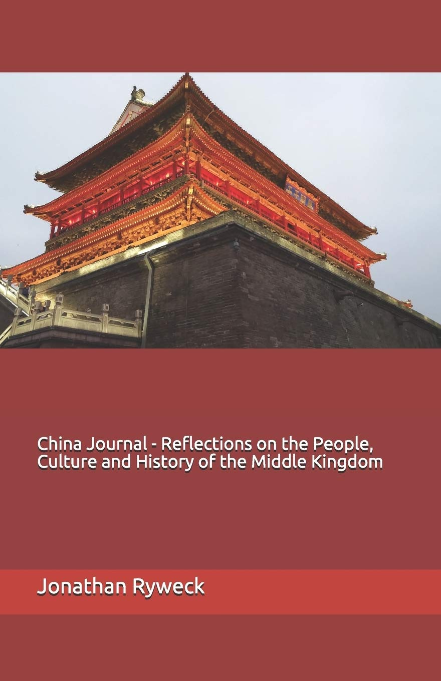 China Journal Reflections On The People Culture And History Of The Middle Kingdom Ryweck Jonathan 9781077705432 Amazon Com Books