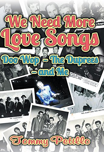 We Need More Love Songs: Doo Wop the Duprees and Me by [Petillo, Tommy]