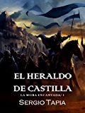 El Heraldo de Castilla: Sangra por tu rey, ¡lucha por tu destino! (La Mora Encantada nº 1)