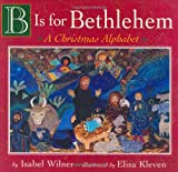 B Is for Bethlehem:  A Christmas Alphabet Board Book
