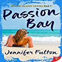 Passion Bay: Moon Island, Book 1 Audiobook by Jennifer Fulton Narrated by Brittni Pope