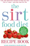 The Sirtfood Diet Recipe Book: THE ORIGINAL OFFICIAL SIRTFOOD DIET RECIPE BOOK TO HELP YOU LOSE 7LBS IN 7 DAYS