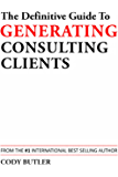 The Definitive Guide To Generating Consulting Clients