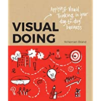 Visual Doing: A Practical Guide to Incorporate Visual Thinking into Your Daily Business and Communication