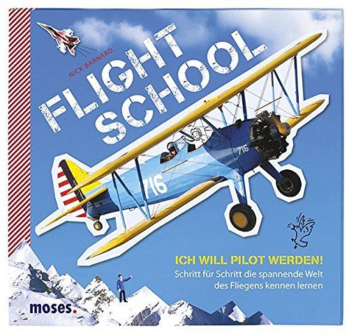 Flight School: Ich will Pilot werden - Schritt für Schritt die spannende Welt des Fliegens kennen lernen.