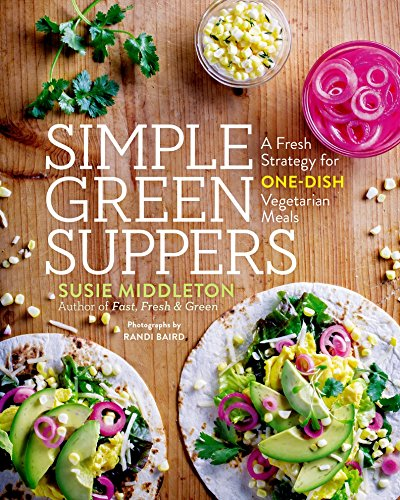 Simple Green Suppers: A Fresh Strategy for One-Dish Vegetarian Meals - Suppers Cookbook