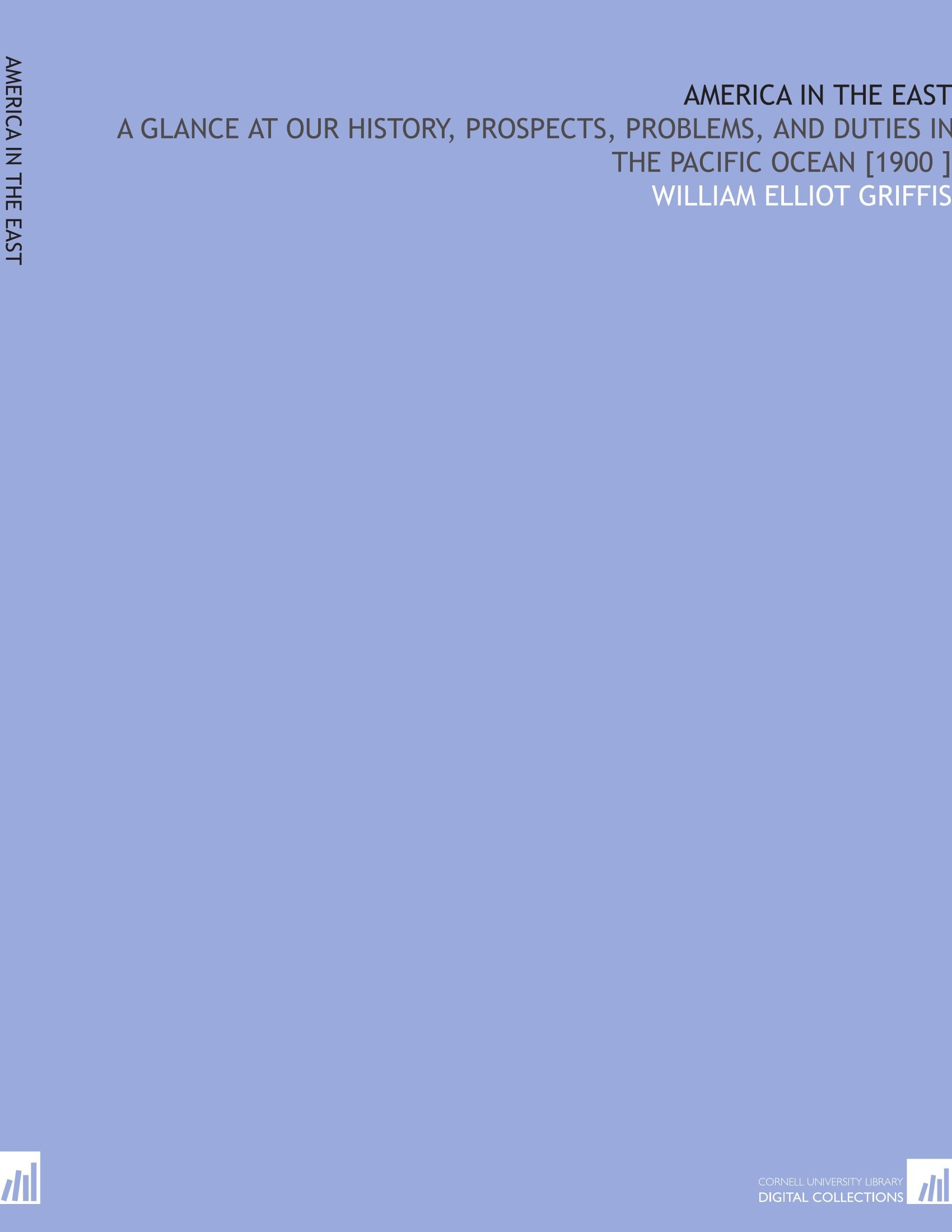Download America in the East: A Glance at Our History, Prospects, Problems, and Duties in the Pacific Ocean [1900 ] PDF