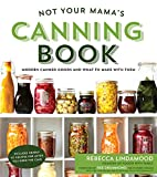 Not Your Mama's Canning Book: Modern Canned Goods and What to Make