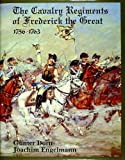 The Cavalry Regiments of Frederick the Great, 1756-1763, Gunther Dorn and Joachim Engelmann, 0887401643