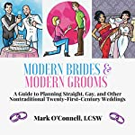 Modern Brides & Modern Grooms: A Guide to Planning Straight, Gay, and Other Nontraditional Twenty-First-Century Weddings | Mark O'Connell