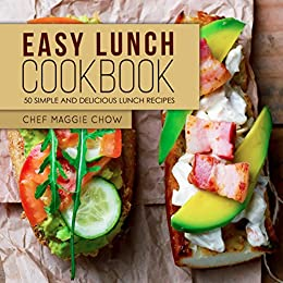 Easy Lunch Cookbook: 50 Simple and Delicious Lunch Recipes (Lunch Recipes, Lunch Cookbook, Panini Recipes, Panini Cookbook Book 1) by [Maggie Chow, Chef]