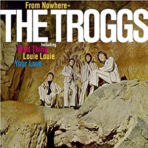 Troggs From Nowhere Amazon Com Music