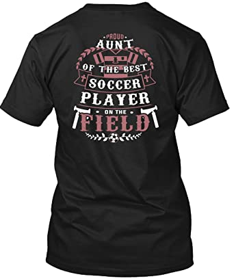 8436a836a44 Proud Aunt Of The Best Soccer Player On The Field T Shirt, I Love My