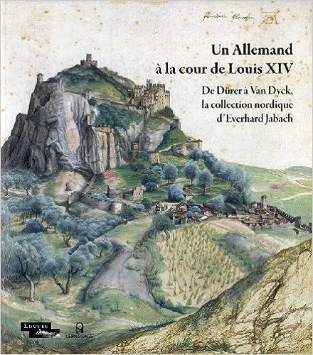 Un Allemand à la cour de Louis XIV : De Dürer à Van Dyck, la collection nordique d'Everhard Jabach pdf epub