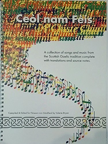 Ceol Nam Feis: Collection Of Songs And Music From The Scottish Gaelic Tradition (English And Scots Gaelic Edition)