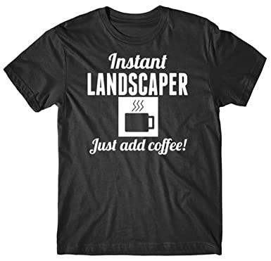 240d4663 Really Awesome Shirts Instant Landscaper Just Add Coffee Funny Landscaping  Shirt, Small Black