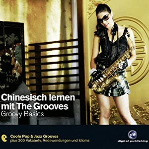 Chinesisch lernen mit The Grooves. Groovy Basics Hörbuch