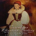 Countess Elizabeth Bathory: The Life and Legacy of History's Most Prolific Female Serial Killer Audiobook by  Charles River Editors Narrated by Mark Norman