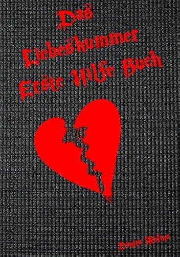 Das Liebeskummer Erste Hilfe Buch: Lustige & befreiende Aufgaben zur Überwindung des Liebeskummers