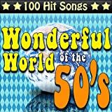 The Wonderful World of the 50's - 100 Hit Songs