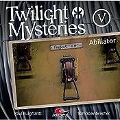 Abiliator (Twilight Mysteries - Die neuen Folgen 5) | Paul Burghardt, Tom Steinbrecher, Erik Albrodt