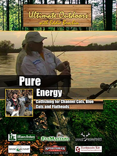 Ultimate Outdoors with Eddie Brochin - Pure Energy - Channel Cats, Blue Cats and Flatheads
