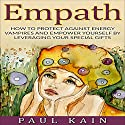 Empath: How to Protect Against Energy Vampires and Empower Yourself by Leveraging Your Special Gifts Audiobook by Paul Kain Narrated by Ken Solin