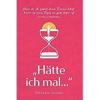 """Das Buch zur Selbstfindung: """"Hätte ich mal..."""" - Wie du ab sofort deine Träume lebst, bevor es eines Tages zu spät dafür ist"""