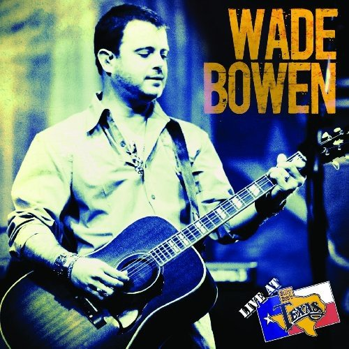 Wade Bowen: Live at Billy Bob's Texas (CD+DVD) by Smith Music Group
