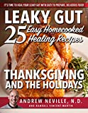 Leaky Gut: 25 Easy Homecooked Healing Recipes For Thanksgiving & The Holidays: It's Time To Heal Your Leaky Gut With Easy To Prepare, Delicious Food! (leaky … of leaky gut, healing leaky gut Book 1)