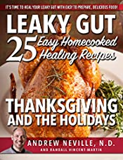 Leaky Gut: 25 Easy Homecooked Healing Recipes For Thanksgiving & The Holidays: It's Time To Heal Your Leaky Gut With Easy To Prepare, Delicious Food! (leaky ... of leaky gut, healing leaky gut Book 1)