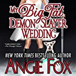 My Big Fat Demon Slayer Wedding: A Biker Witches Novel, Book 5 | Angie Fox