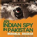 An Indian Spy in Pakistan | Mohanlal Bhaskar