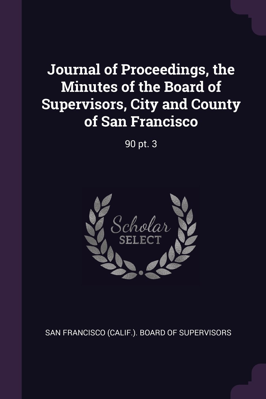 Download Journal of Proceedings, the Minutes of the Board of Supervisors, City and County of San Francisco: 90 Pt. 3 ebook
