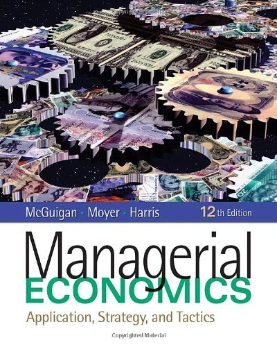 By James R. McGuigan Managerial Economics: Applications, Strategy and Tactics (12th Edition)