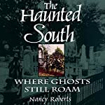 The Haunted South: Where Ghosts Still Roam | Nancy Roberts