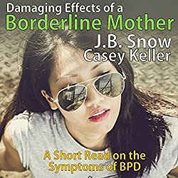 Symptoms of the Borderline Mother Suffering from BPD; Plus Excerpt from BPD Recovery