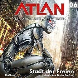 Stadt der Freien (Atlan - Das absolute Abenteuer 06)