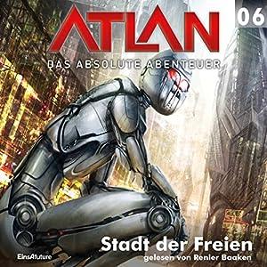 Stadt der Freien (Atlan - Das absolute Abenteuer 06) Hörbuch