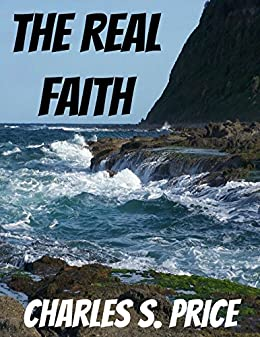 The Real Faith by [Price, Charles S.]