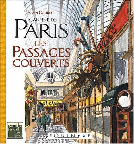Carnet de Paris : Les passages couverts Alain Goudot