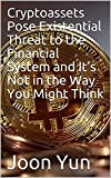 img - for Cryptoassets Pose Existential Threat to the Financial System and It s Not in the Way You Might Think book / textbook / text book
