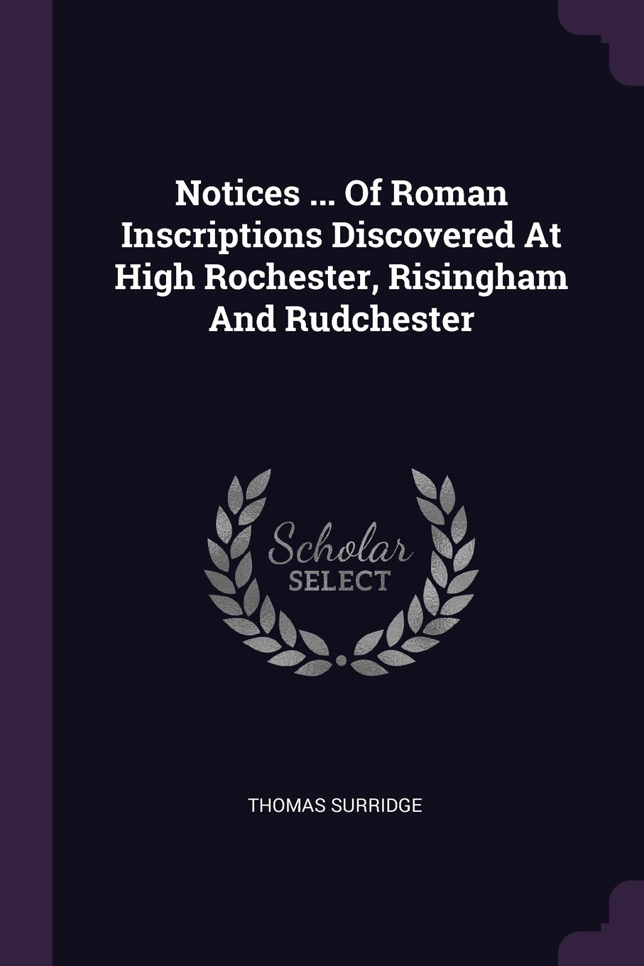 Notices ... Of Roman Inscriptions Discovered At High Rochester, Risingham And Rudchester PDF