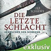 Die letzte Schlacht (Herrscher des Nordens 3) | Ulf Schiewe