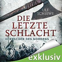 Die letzte Schlacht (Herrscher des Nordens 3) Hörbuch von Ulf Schiewe Gesprochen von: Reinhard Kuhnert
