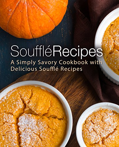 Souffle Recipes: A Simply Savory Cookbook with Delicious Souffle Recipes by BookSumo Press