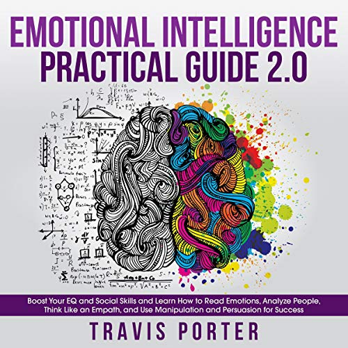 Pdf Health Emotional Intelligence Practical Guide 2.0: Boost Your EQ and Social Skills and Learn How to Read Emotions, Analyze People, Think Like an Empath, and Use Manipulation and Persuasion for Success