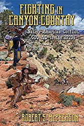 Fighting in Canyon Country: Native American Conflict, 500 AD to the 1920s
