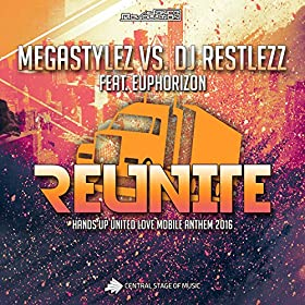 Megastylez vs. DJ Restlezz feat. Euphorizon-Reunite (Hands Up United Love Mobile Anthem 2016)